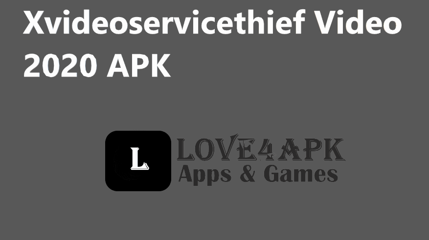 Xvideoservicethief Video 2020 APK