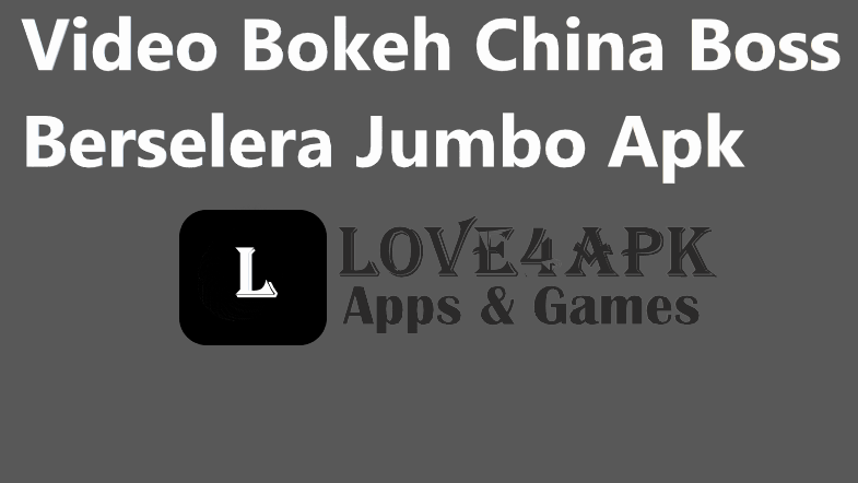 Video Bokeh China Boss Berselera Jumbo Apk