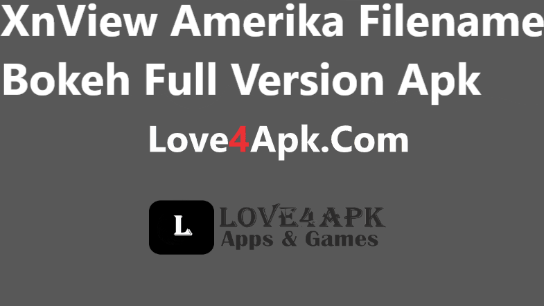 XnView Amerika Filename Bokeh Full Version Apk