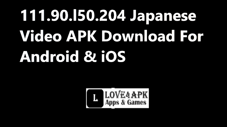 111 90 L50 204 Japanese Video Apk Download For Android Ios